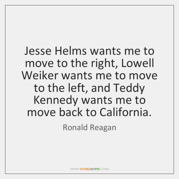 Jesse Helms wants me to move to the right, Lowell Weiker wants ...