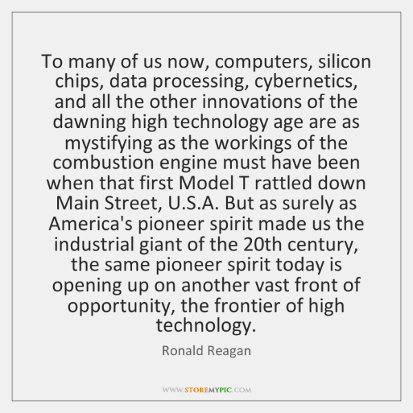 To many of us now, computers, silicon chips, data processing, cybernetics, and ...