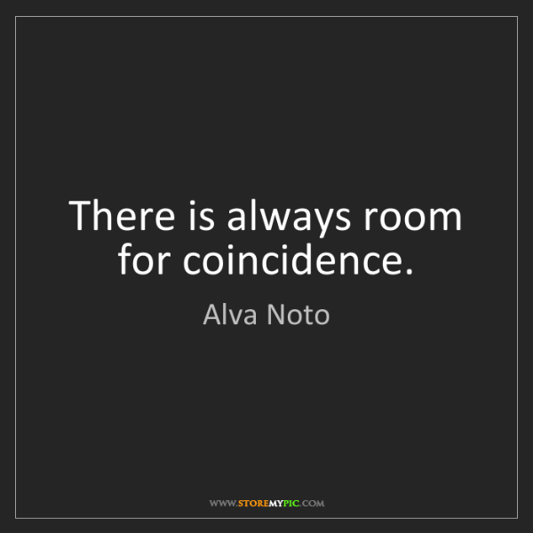 Alva Noto: There is always room for coincidence.