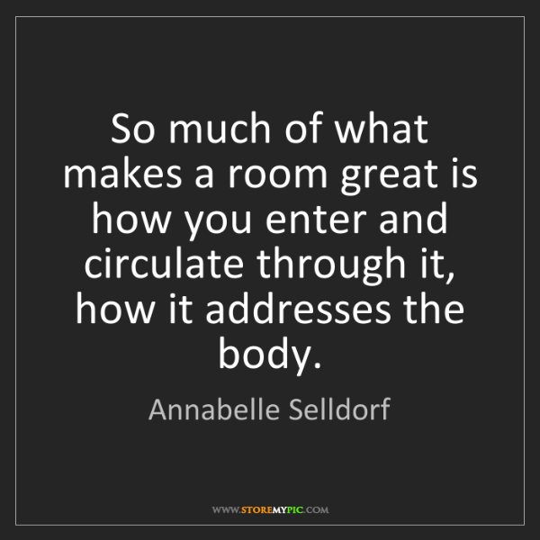 Annabelle Selldorf: So much of what makes a room great is how you enter and...