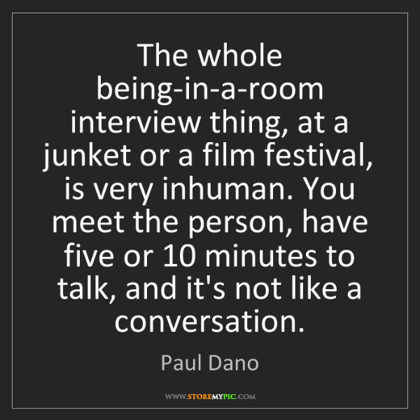 Paul Dano: The whole being-in-a-room interview thing, at a junket...