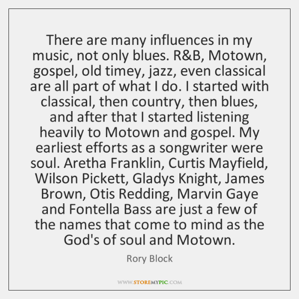 There are many influences in my music, not only blues. R&B, ...