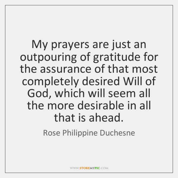My prayers are just an outpouring of gratitude for the assurance of ...