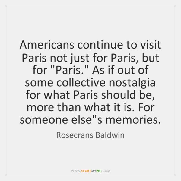 """Americans continue to visit Paris not just for Paris, but for """"Paris."""" ..."""
