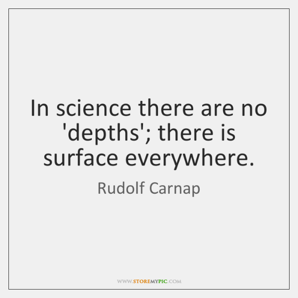 In science there are no 'depths'; there is surface everywhere.
