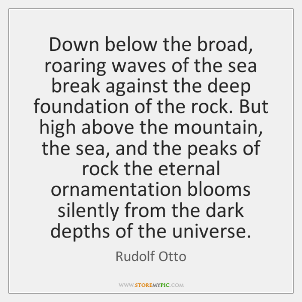 Down below the broad, roaring waves of the sea break against the ...