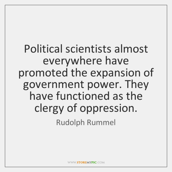 Political scientists almost everywhere have promoted the expansion of government power. They ...