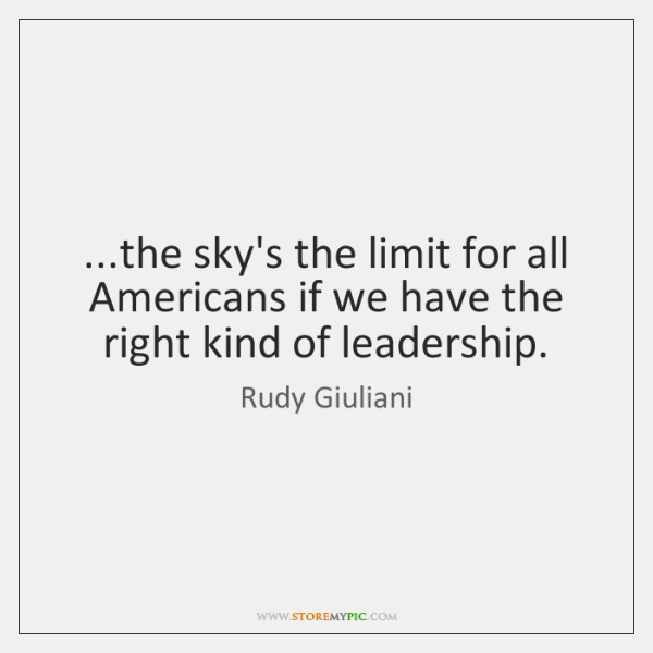 ...the sky's the limit for all Americans if we have the right ...