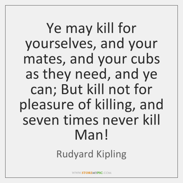 Ye may kill for yourselves, and your mates, and your cubs as ...