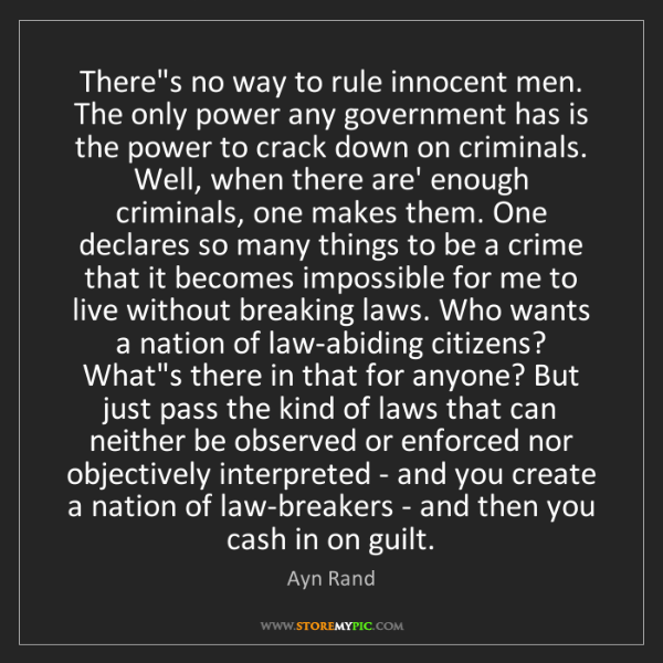 Ayn Rand: There's no way to rule innocent men. The only power any...