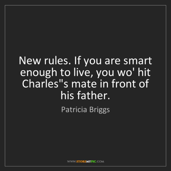 Patricia Briggs: New rules. If you are smart enough to live, you wo' hit...
