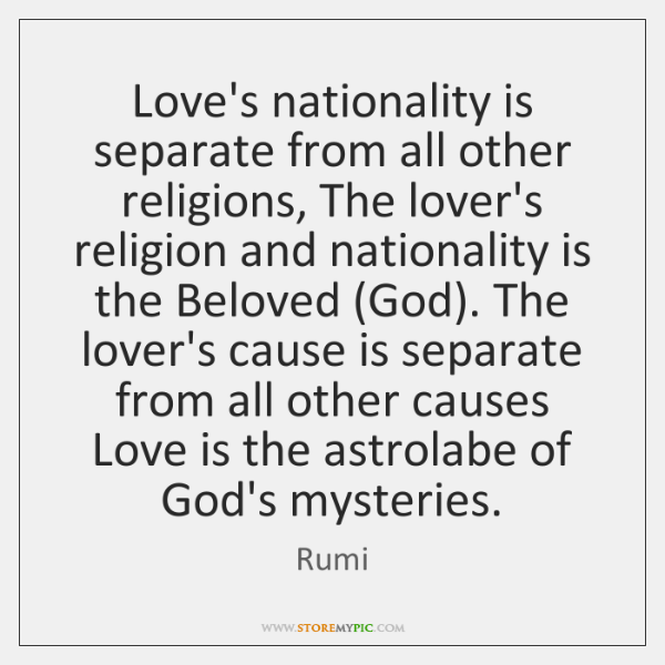 Love's nationality is separate from all other religions, The lover's religion and ...
