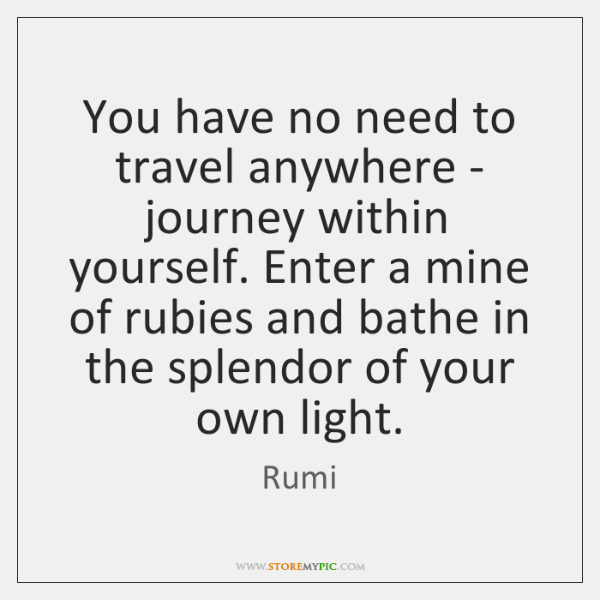 You have no need to travel anywhere - journey within yourself. Enter ...