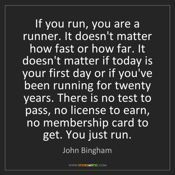John Bingham: If you run, you are a runner. It doesn't matter how fast...
