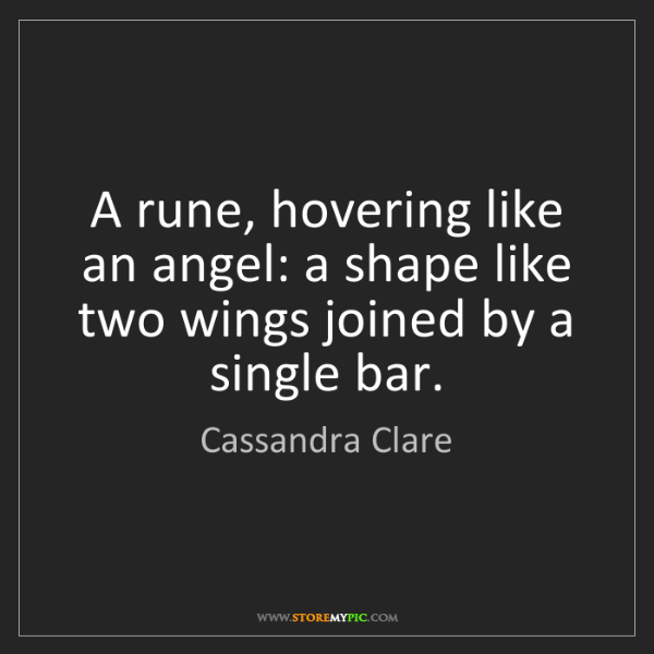 Cassandra Clare: A rune, hovering like an angel: a shape like two wings...