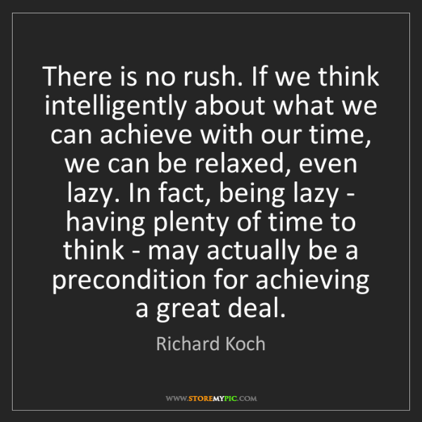 Richard Koch: There is no rush. If we think intelligently about what...
