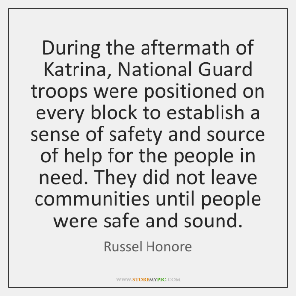 During the aftermath of Katrina, National Guard troops were positioned on every ...
