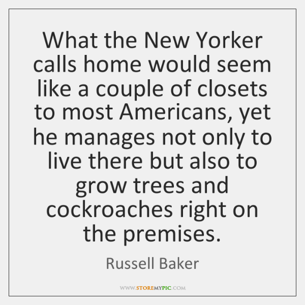 What the New Yorker calls home would seem like a couple of ...