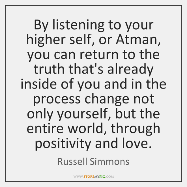 By listening to your higher self, or Atman, you can return to ...