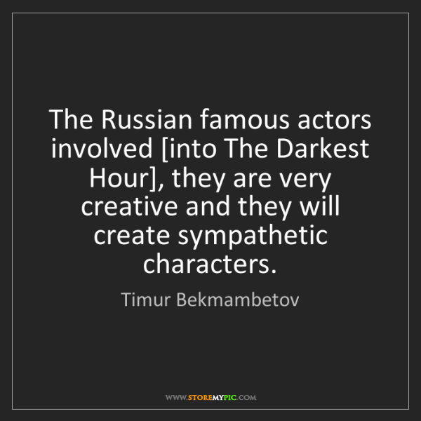Timur Bekmambetov: The Russian famous actors involved [into The Darkest...