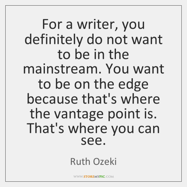 For a writer, you definitely do not want to be in the ...