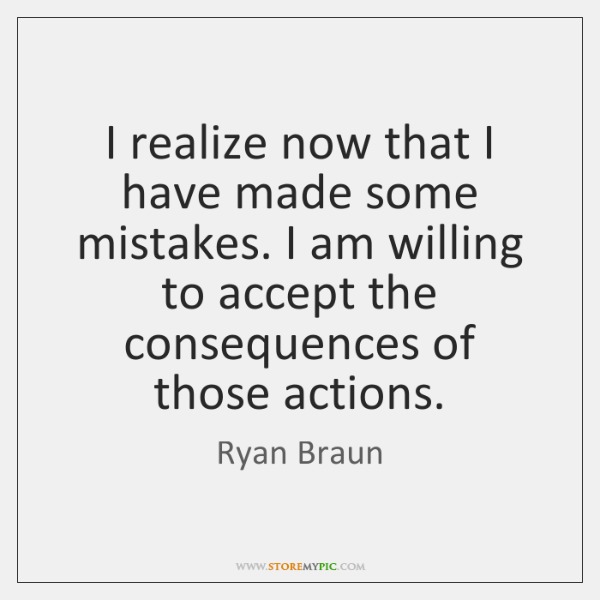 I realize now that I have made some mistakes. I am willing ...