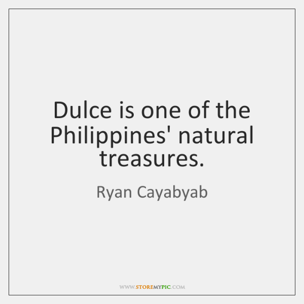 Dulce is one of the Philippines' natural treasures.