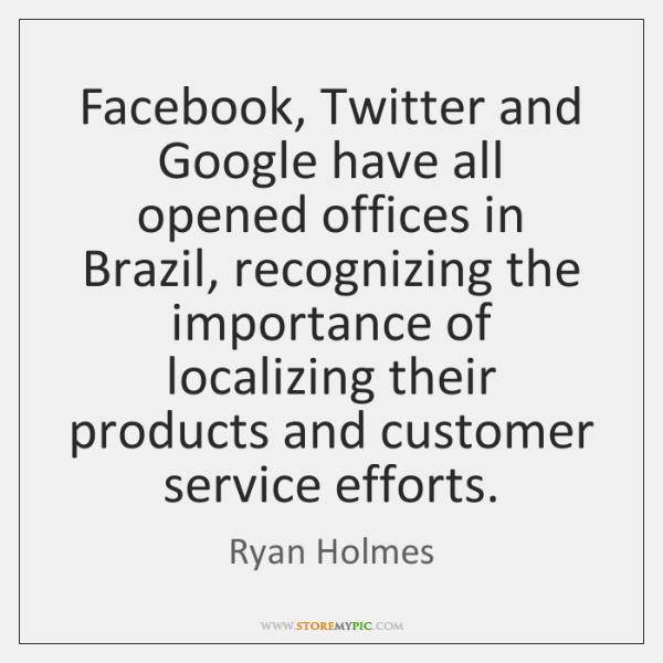 Facebook, Twitter and Google have all opened offices in Brazil, recognizing the ...