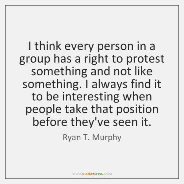 I think every person in a group has a right to protest ...