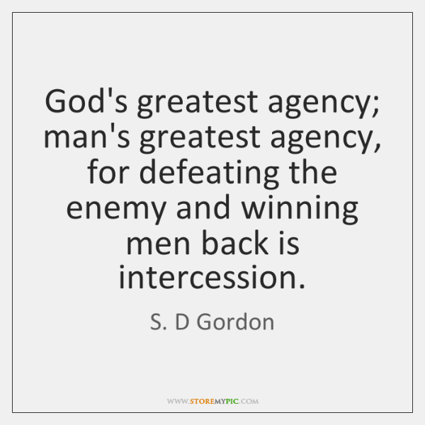 God's greatest agency; man's greatest agency, for defeating the enemy and winning ...