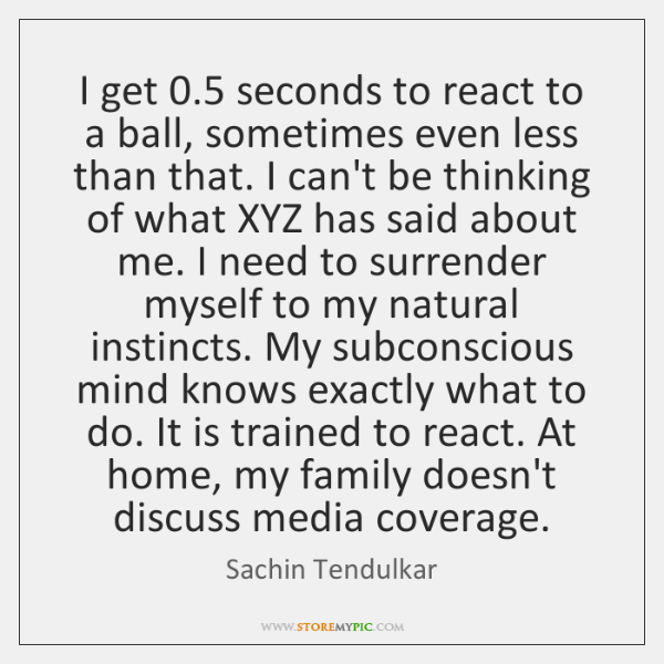 I get 0.5 seconds to react to a ball, sometimes even less than ...