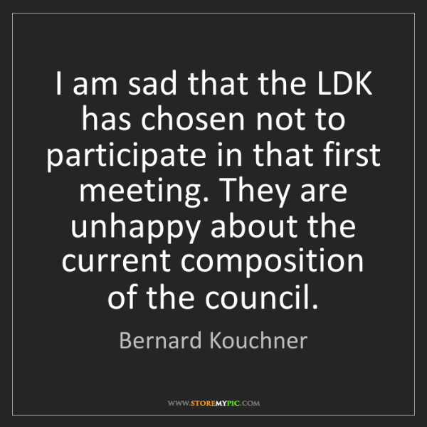 Bernard Kouchner: I am sad that the LDK has chosen not to participate in...