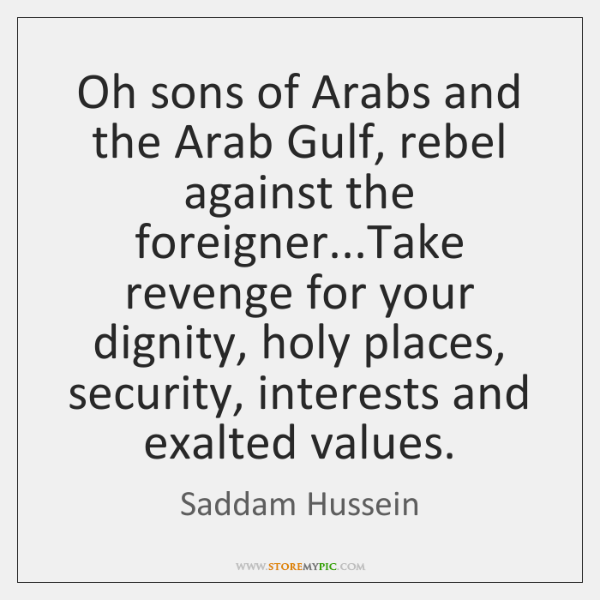 Oh sons of Arabs and the Arab Gulf, rebel against the foreigner......