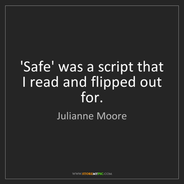 Julianne Moore: 'Safe' was a script that I read and flipped out for.