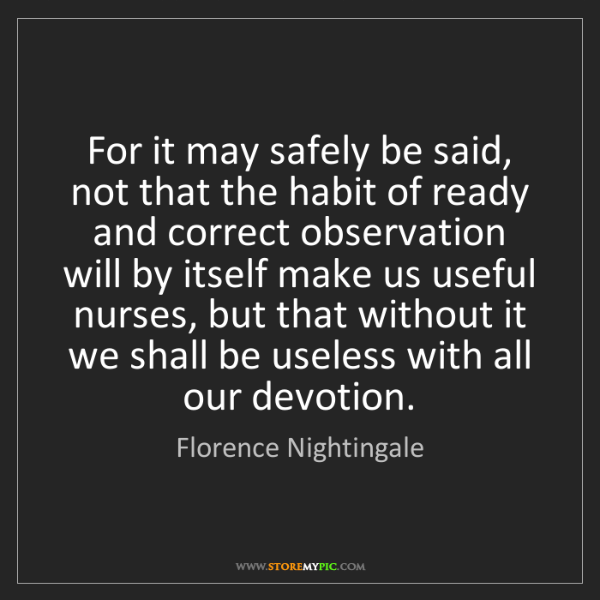 Florence Nightingale: For it may safely be said, not that the habit of ready...