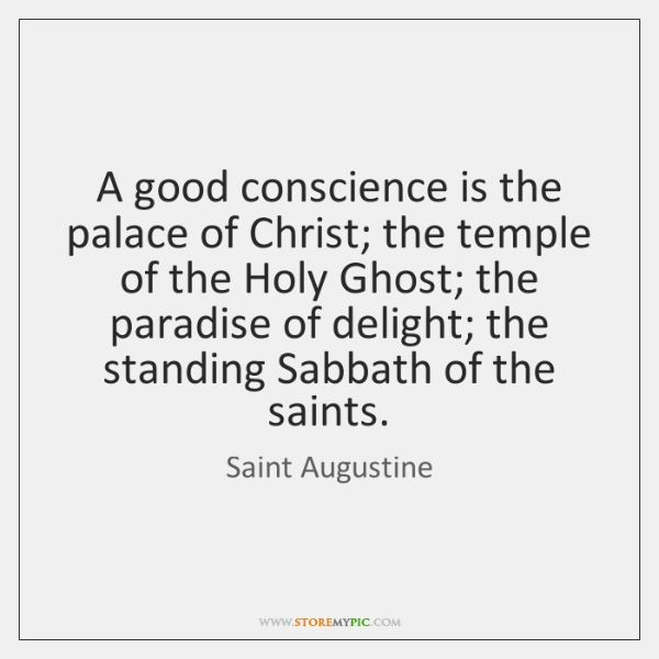 A good conscience is the palace of Christ; the temple of the ...