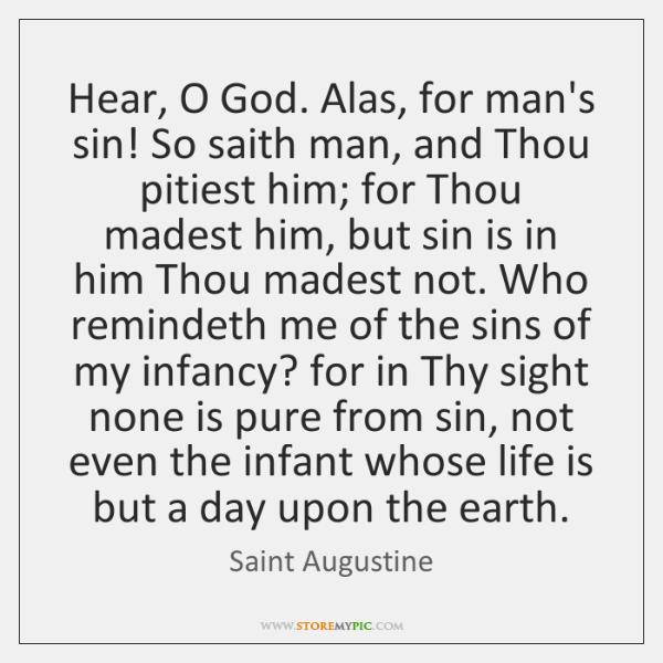 Hear, O God. Alas, for man's sin! So saith man, and Thou ...