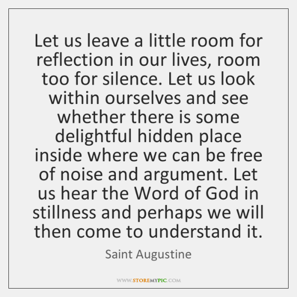 Let us leave a little room for reflection in our lives, room ...