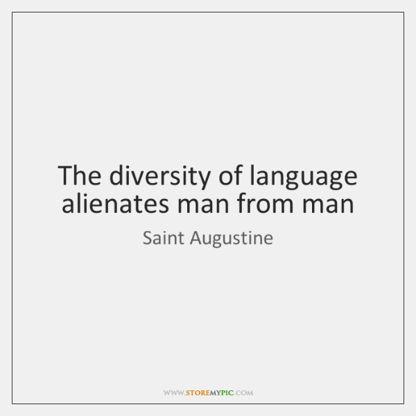 The diversity of language alienates man from man