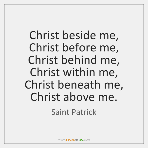 Christ beside me, Christ before me, Christ behind me, Christ within me, ...