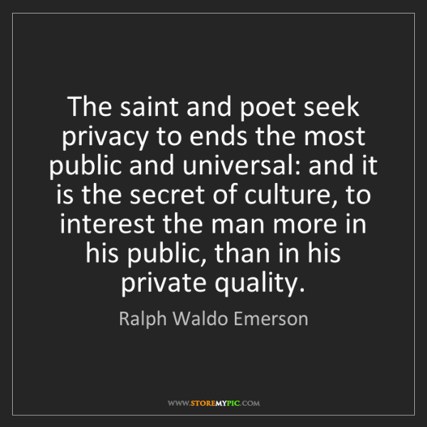 Ralph Waldo Emerson: The saint and poet seek privacy to ends the most public...