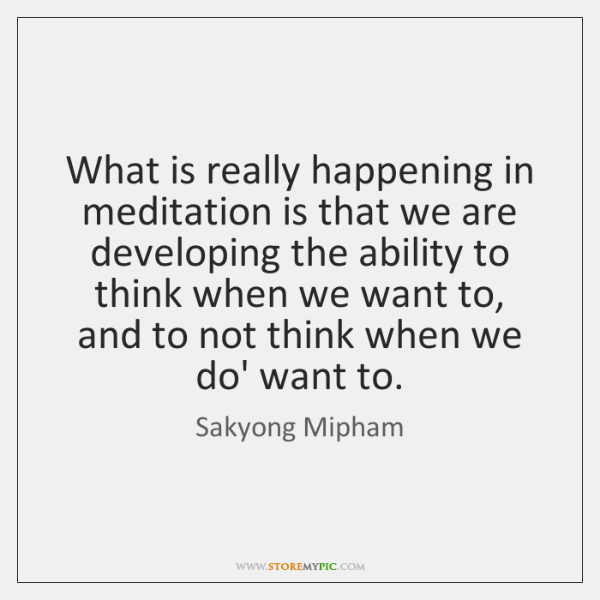 What is really happening in meditation is that we are developing the ...