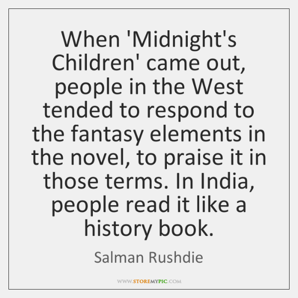 When 'Midnight's Children' came out, people in the West tended to respond ...