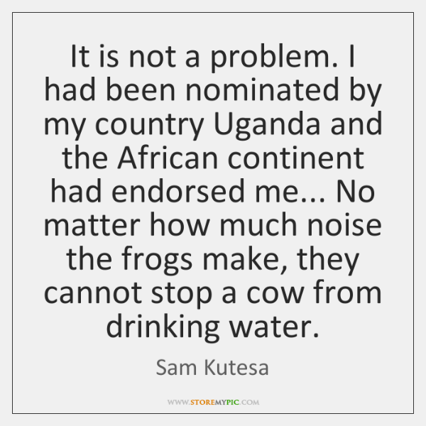 It is not a problem. I had been nominated by my country ...