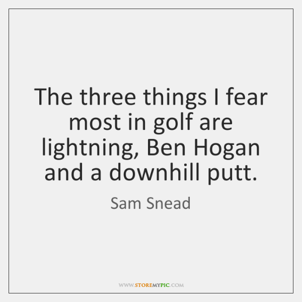 The three things I fear most in golf are lightning, Ben Hogan ...