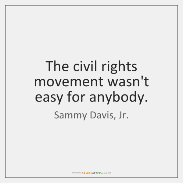 The civil rights movement wasn't easy for anybody.