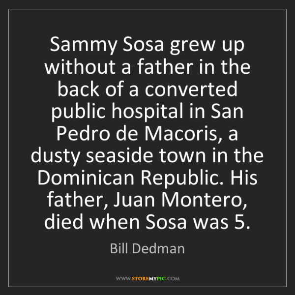 Bill Dedman: Sammy Sosa grew up without a father in the back of a...
