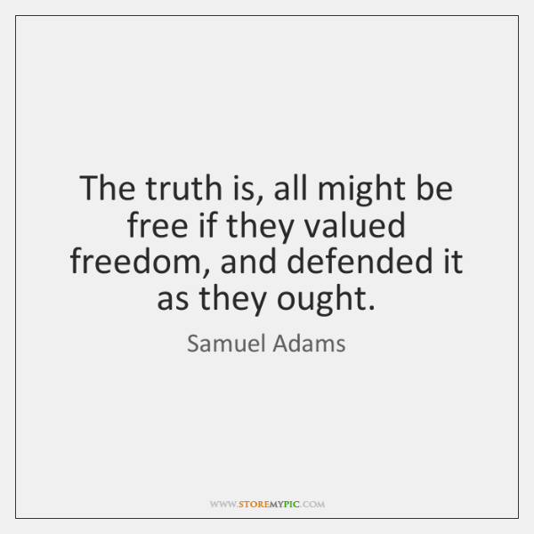 The truth is, all might be free if they valued freedom, and ...