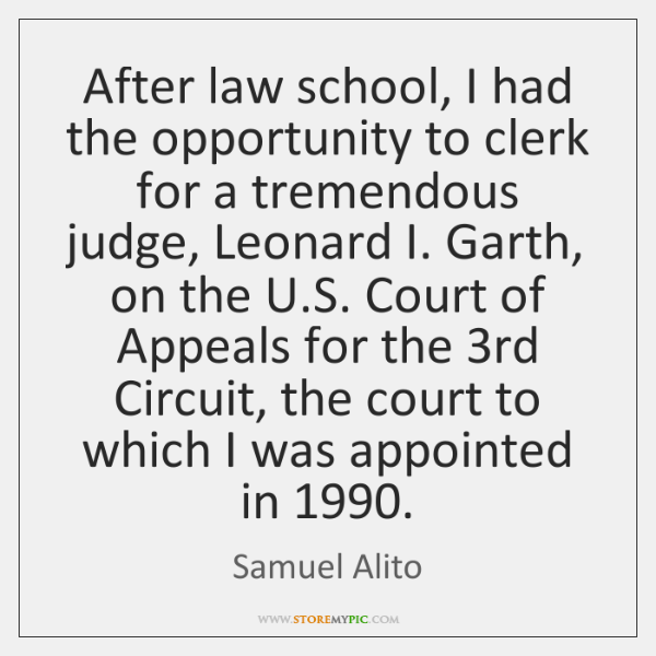 After law school, I had the opportunity to clerk for a tremendous ...