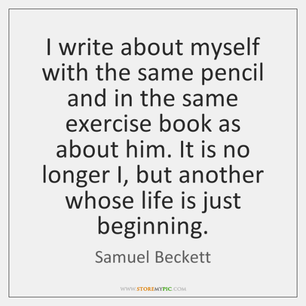 I write about myself with the same pencil and in the same ...